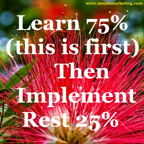 Learn 75 (this is first) then implement rest 25