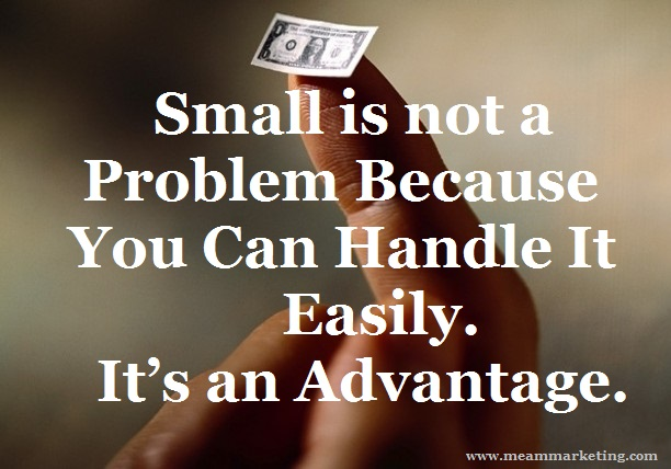 Small is not a problem because you can handle it easily. It's an advantage.