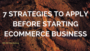 7 Strategies to Apply Before Starting Ecommerce Business