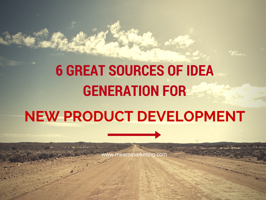 great sources of idea generation for new product development 6 great sources of idea generation for new product development meam marketing